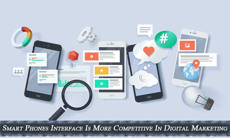 How-Smart-Phones-Interface-Is-More-Competitive-In-Digital-Marketing